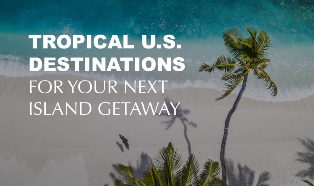 Tropical US Destinations for Your Next Island Getaway beach