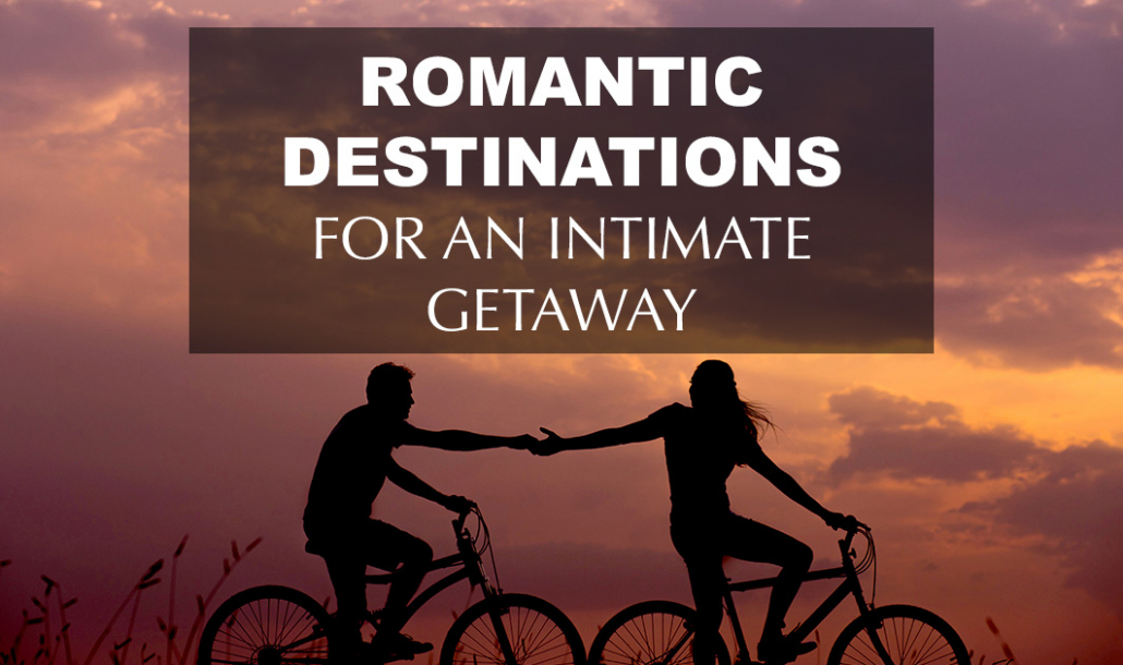 romantic destinations for an intimate getaway