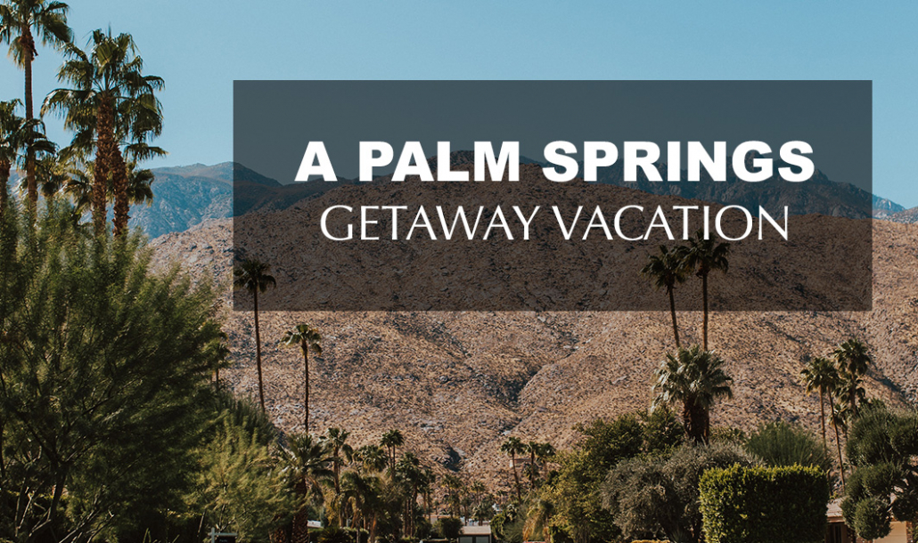 a palm springs getaway vacation