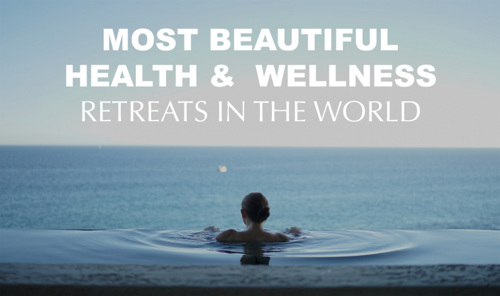 The Most Beautiful Health & Wellness Retreats in the World