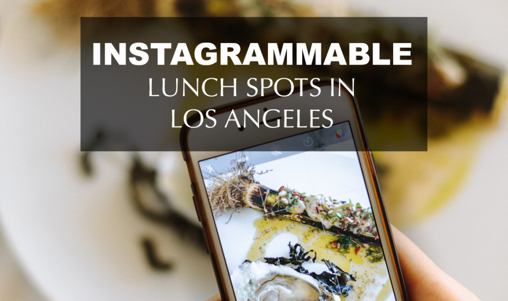 most instagrammable lunch spots los angeles