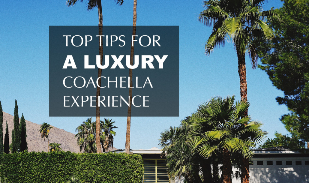 a luxury coachella experience palm springs