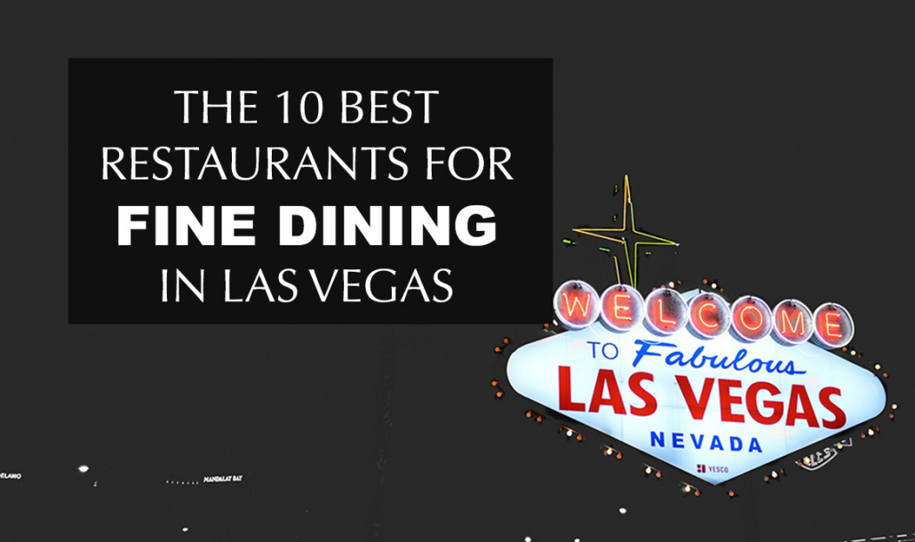 10 best restaurants for fine dining in las vegas