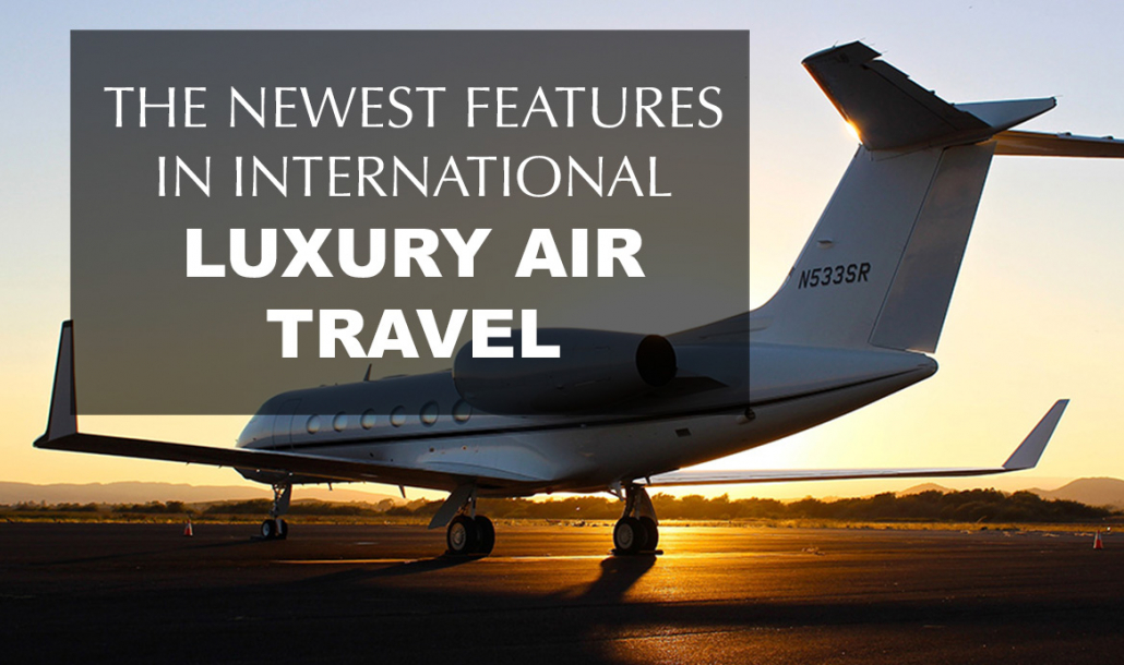 newest features in international luxury air travel