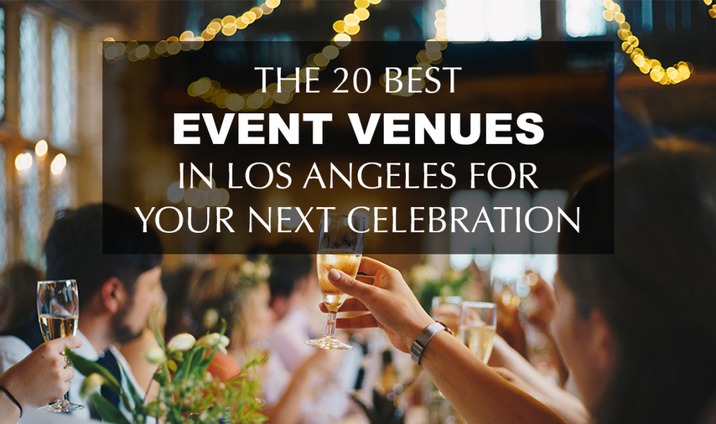 20 best event venues in los angeles for your next celebration