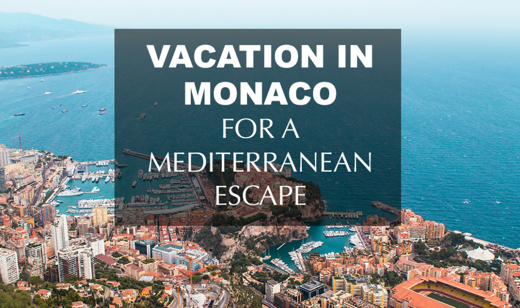 vacation in monaco for a mediterranean escape