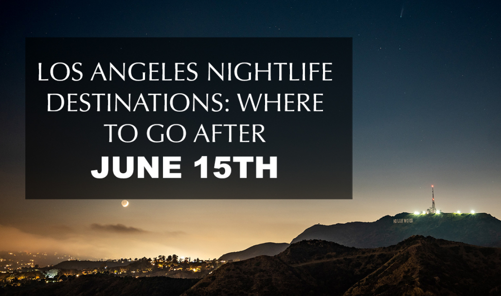 los angeles nightlife destinations where to go after june 15th