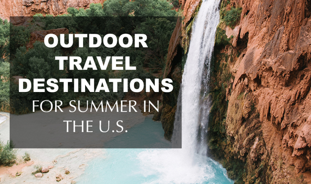 outdoor travel destinations for summer vacation in the U.S.
