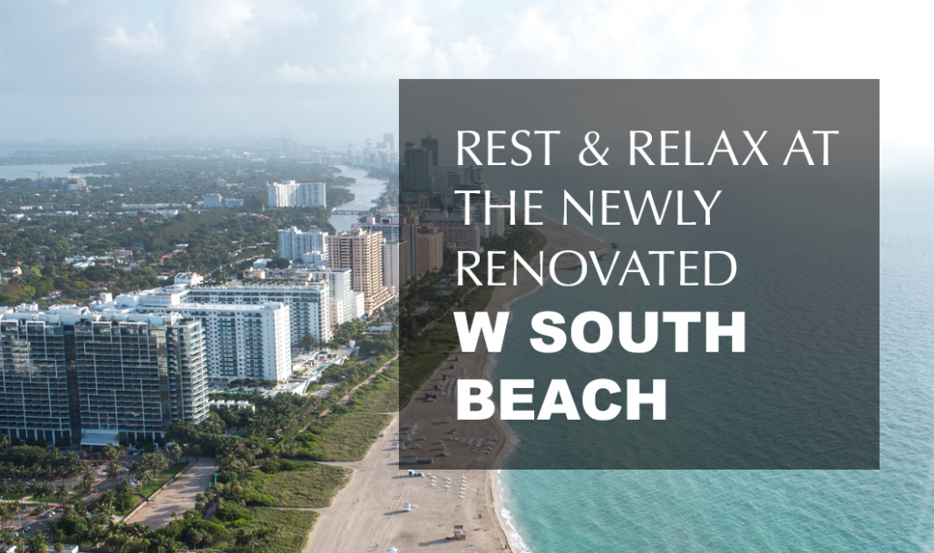 rest and relax at the newly renovated w south beach miami aerial view